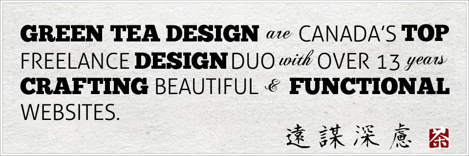 Green Tea Design are Canada's top freelance design duo with over 13 years crafting beautiful and functional websites
